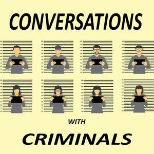 Conversations with Criminals