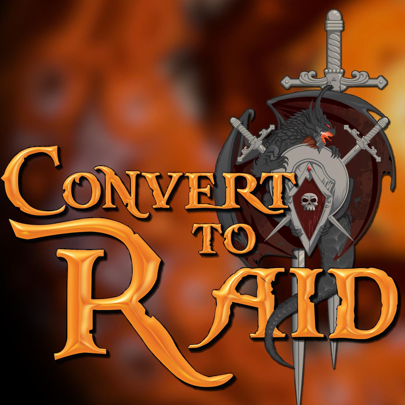 Convert To Raid The Podcast For