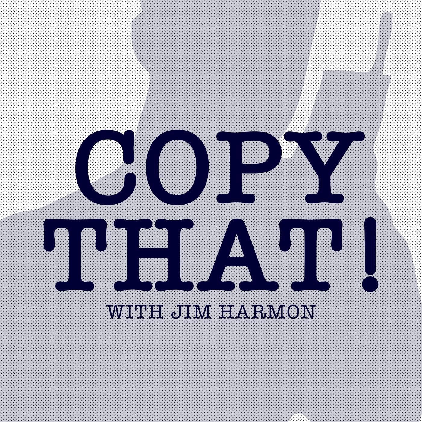 Copy That! (podcast) - Jim Harmon | Listen Notes