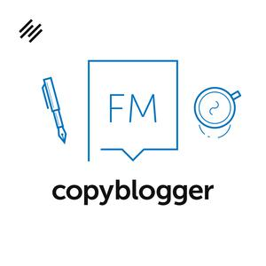 Copyblogger FM: Content Marketing, Copywriting, Freelance Writing, and Social Media Marketing