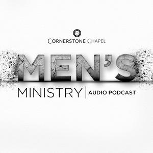 Cornerstone Chapel - Men's Ministry Podcast