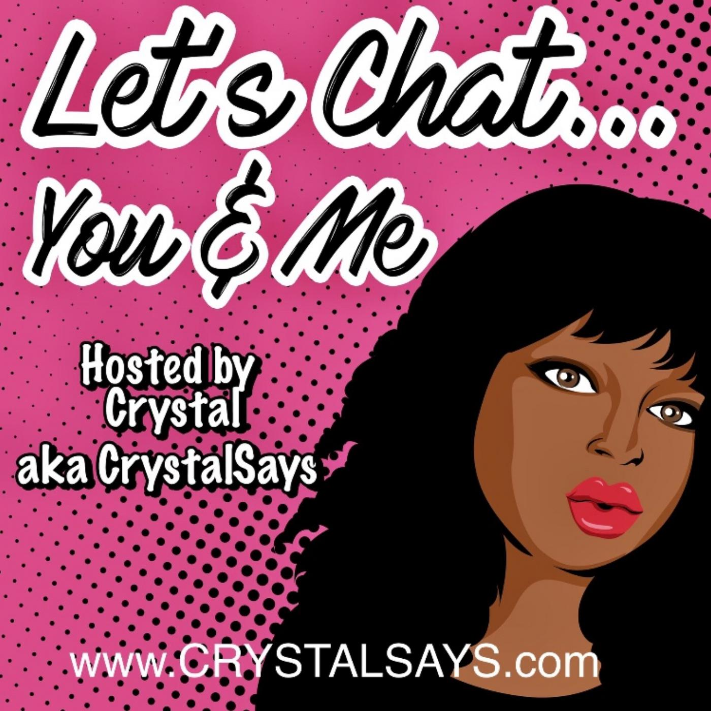 CrystalSays: Let's Chat     You & Me (podcast) - Crystal H    Listen