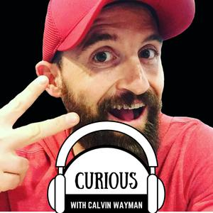 Curious with Calvin Wayman