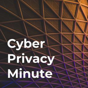 Cyber Privacy Minute