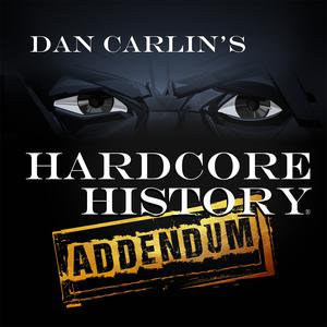 Best Philosophy Podcasts (2019): Dan Carlin's Hardcore History: Addendum