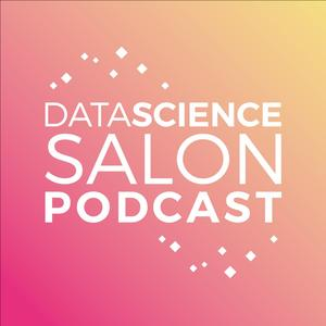Best AI & Data Science Podcasts (2019): Data Science Salon Podcast