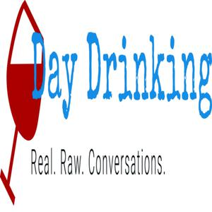 Day Drinking: Real. Raw. Conversations.