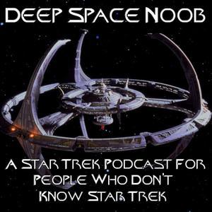 Deep Space Noob - A Star Trek : Deep Space Nine Podcast