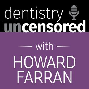 Dentistry Uncensored with Howard Farran