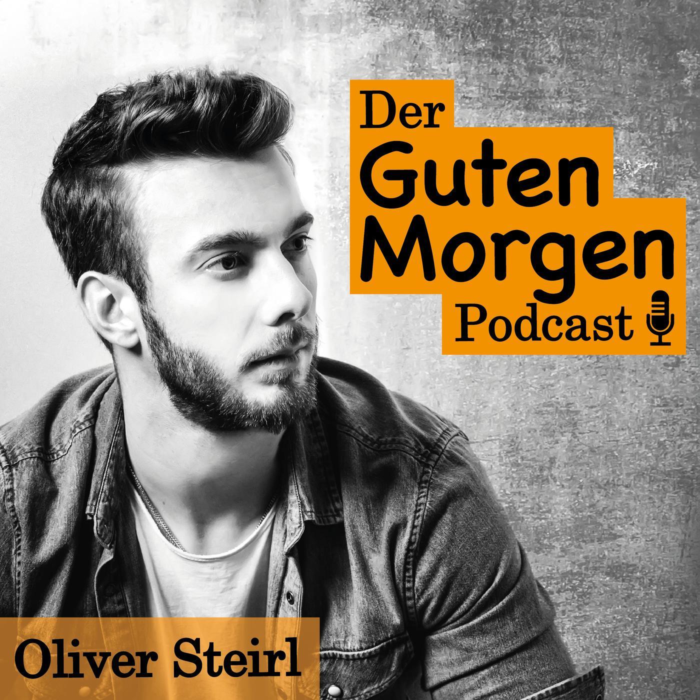 Der Guten Morgen Podcast Oliver Steirl Listen Notes