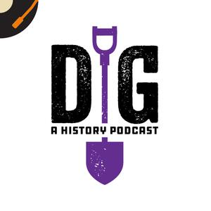 Dig: A History Podcast
