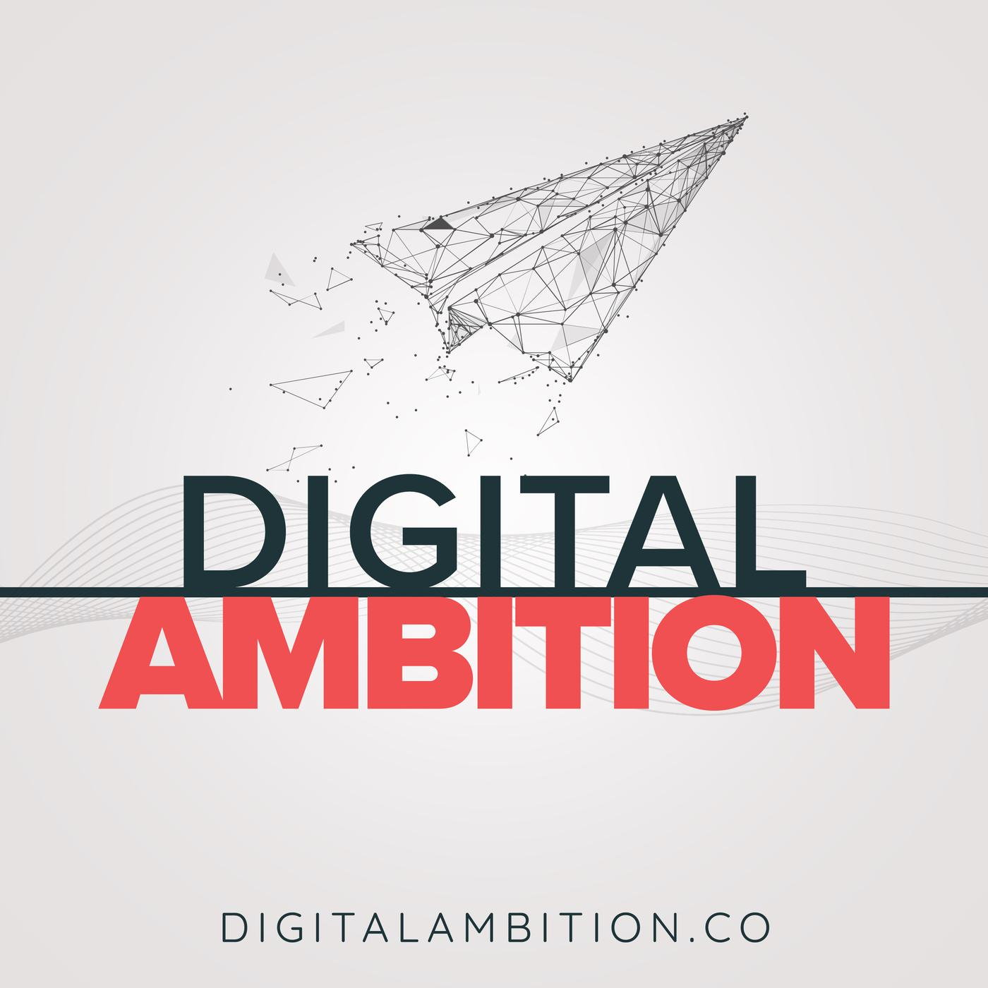 Digital Ambition (podcast) - Kevin Michael Geary | Listen Notes