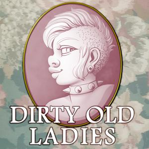 Dirty Old Ladies: The Podcast