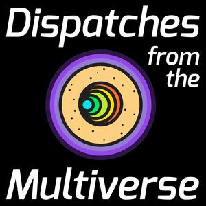 Best Improv Podcasts (2019): Dispatches from the Multiverse