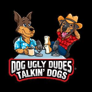 Dog Ugly Dudes Talkin' Dogs