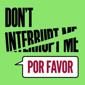 Don't Interrupt Me, Por Favor