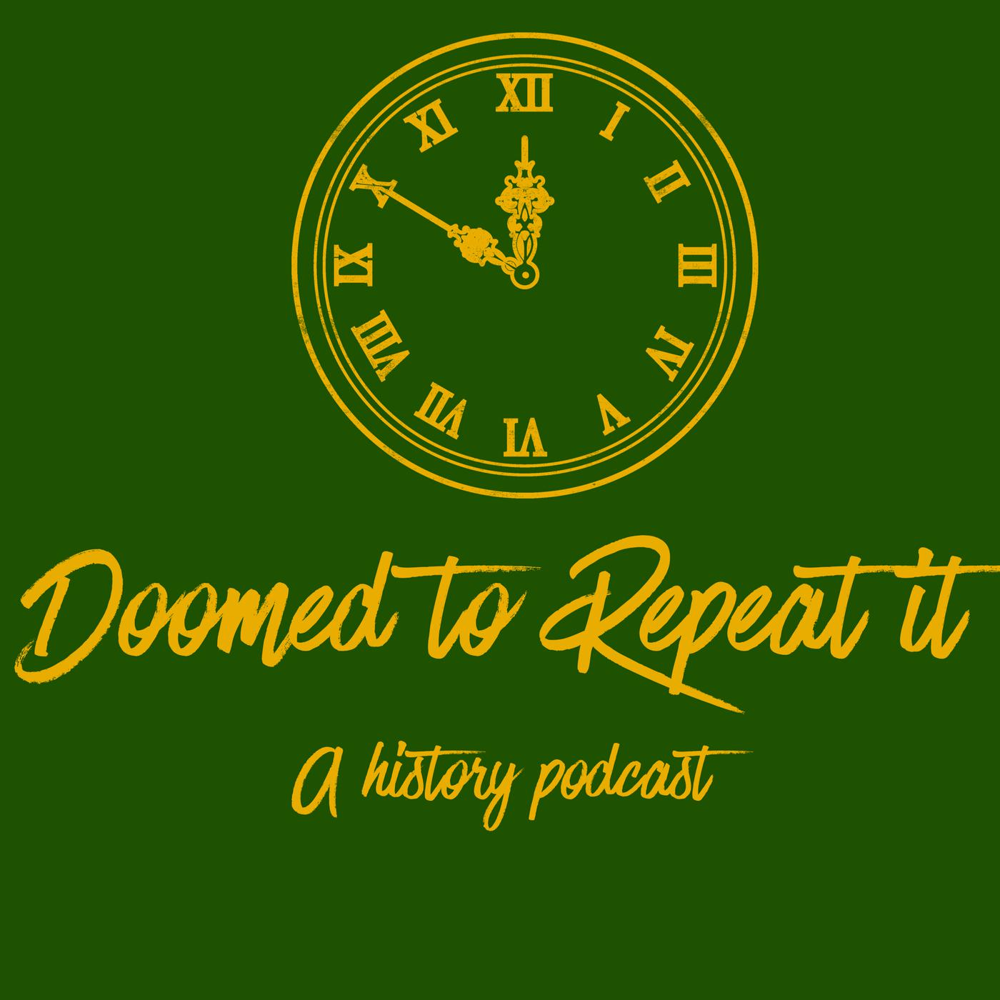 Doomed to Repeat It (podcast) - Doomed to Repeat It | Listen