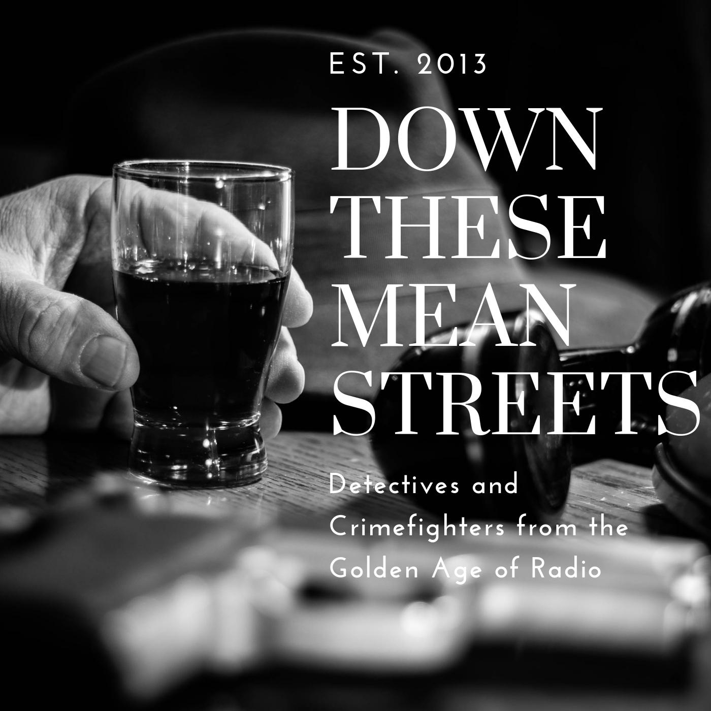 Down These Mean Streets (Old Time Radio Detectives) | Listen