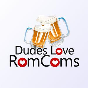 Top 10 podcasts: Dudes Love RomComs