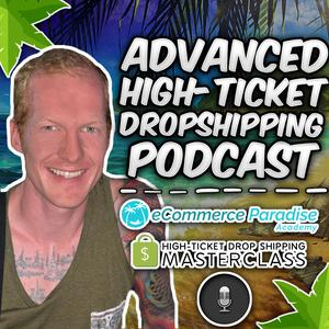 eCommerce Paradise Advanced High-Ticket Drop Shipping Podcast