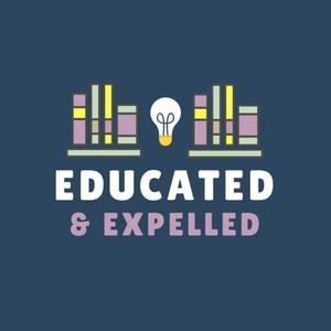 Educated and Expelled