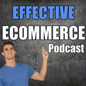 Effective Ecommerce Podcast - How to Start, Fuel and Build Your Online Store