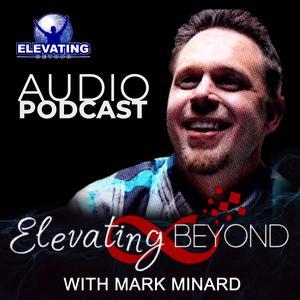 Best Entrepreneurship Podcasts (2019): Elevating Beyond with Mark Minard