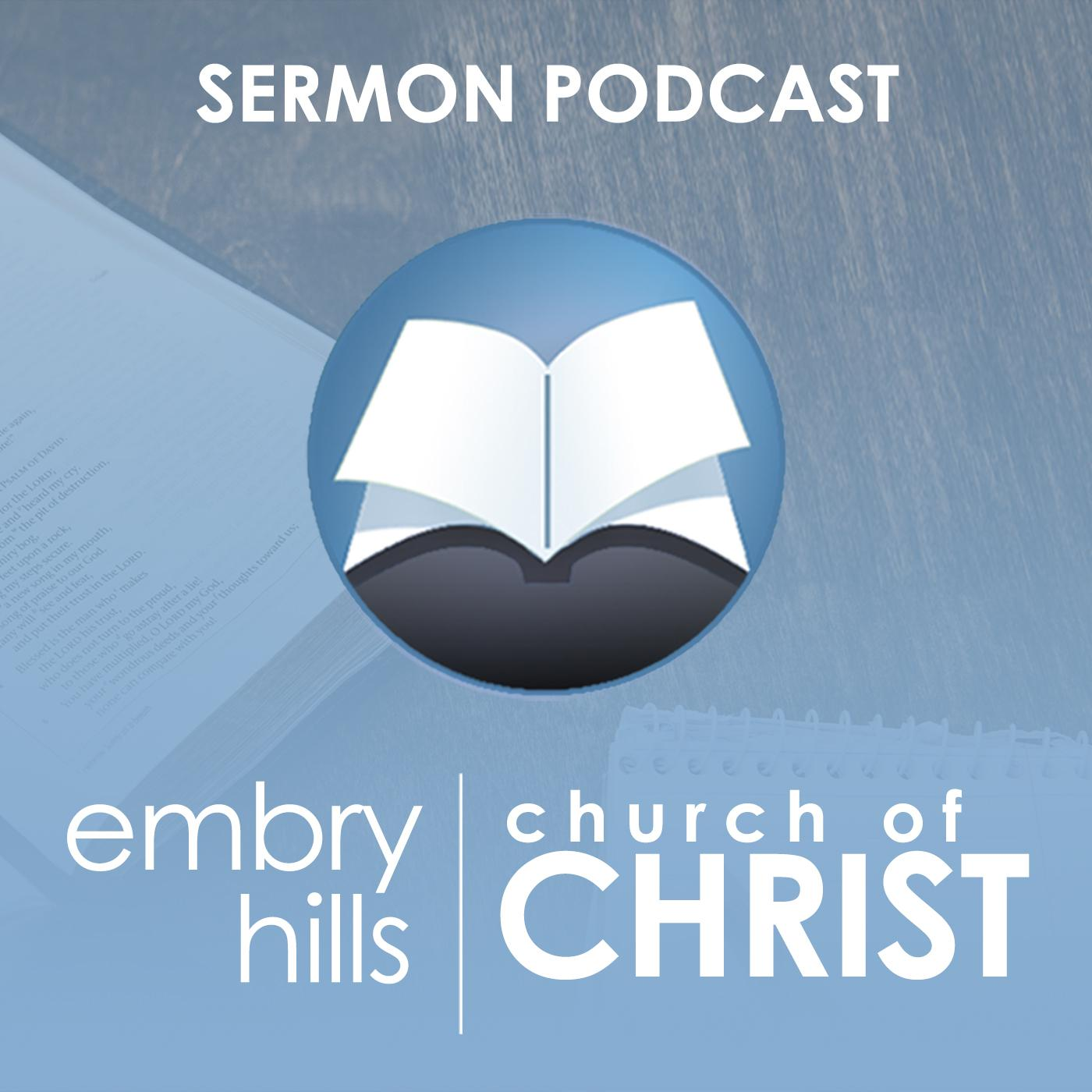 Embry Hills church of Christ Podcast - Embry Hills church of Christ