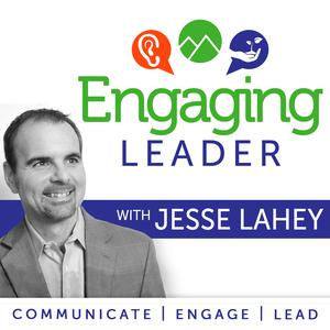 Engaging Leader: Leadership communication principles to engage your team - hosted by Jesse Lahey, Workforce Communication