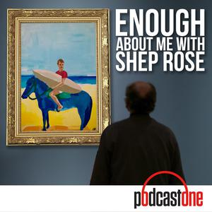Best Society & Culture Podcasts (2019): Enough About Me with Shep Rose