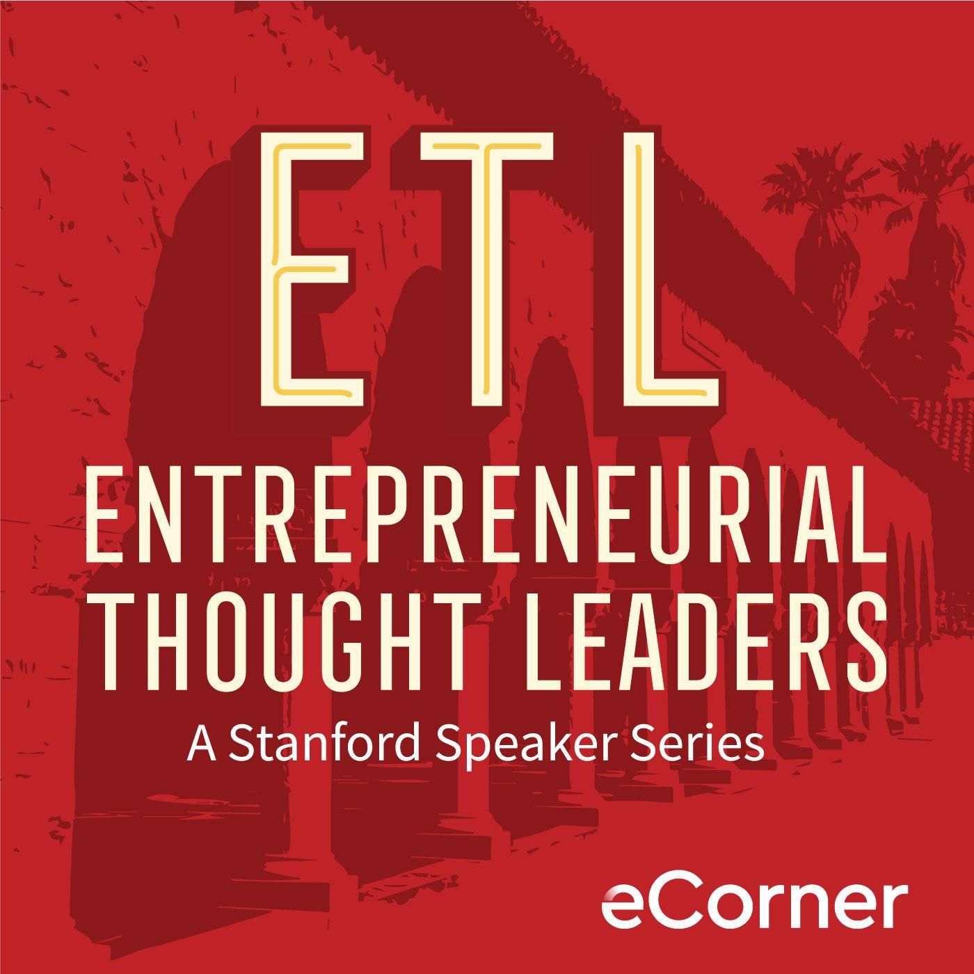 Entrepreneurial Thought Leaders (podcast) - Stanford eCorner