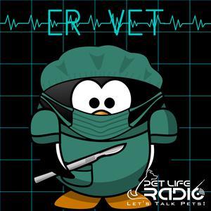 ER Vet - Stories from the animal ER on Pet Life Radio (PetLifeRadio.com)