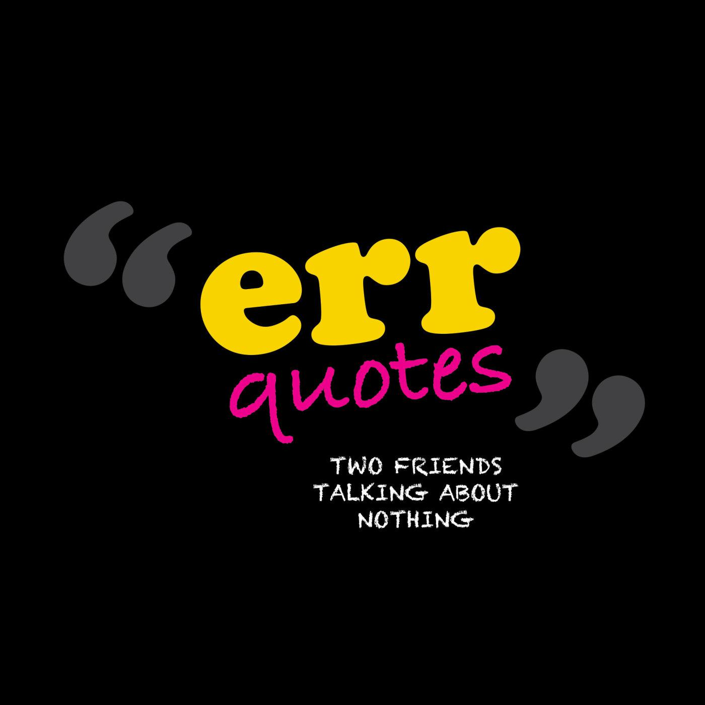 Err Quotes (podcast) - The Pod Mill | Listen Notes