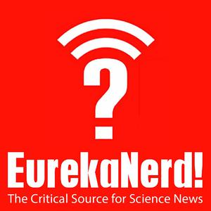 EurekaNerd! The critical source for science news