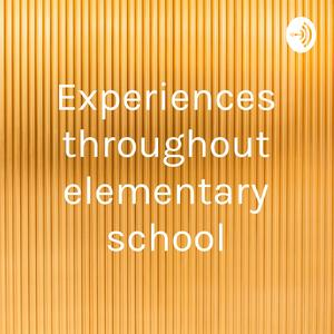 Experiences throughout elementary school