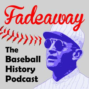 Fadeaway: The Baseball History Podcast