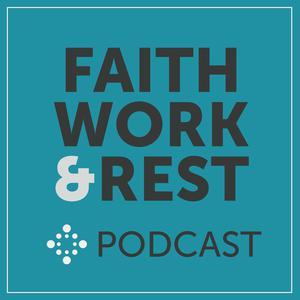 Faith, Work & Rest