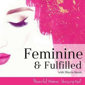 Best Personal Journals Podcasts (2019): Feminine & Fulfilled with Shazia Imam