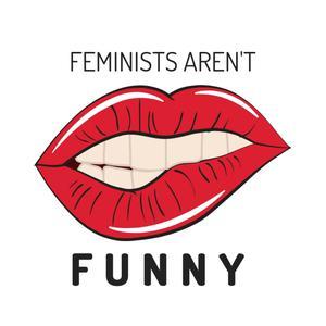 Feminists Aren't Funny