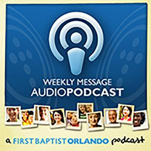 First Orlando - Weekly Message