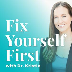 Best Sexuality Podcasts (2019): Fix Yourself First with Dr. Kristie