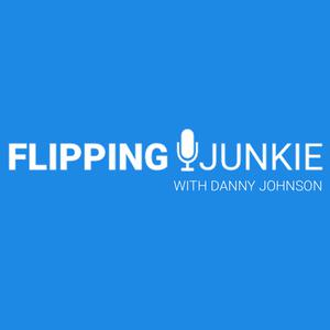 Flipping Junkie Podcast with Danny Johnson