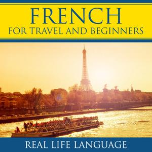 Best Language Learning Podcasts (2019): French for Travel and Beginners – Real Life Language