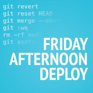 Friday Afternoon Deploy:  A Developer Podcast