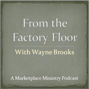 From the Factory Floor with Wayne Brooks