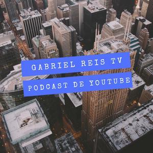 Gabriel Reis TV - Podcast sobre Youtube