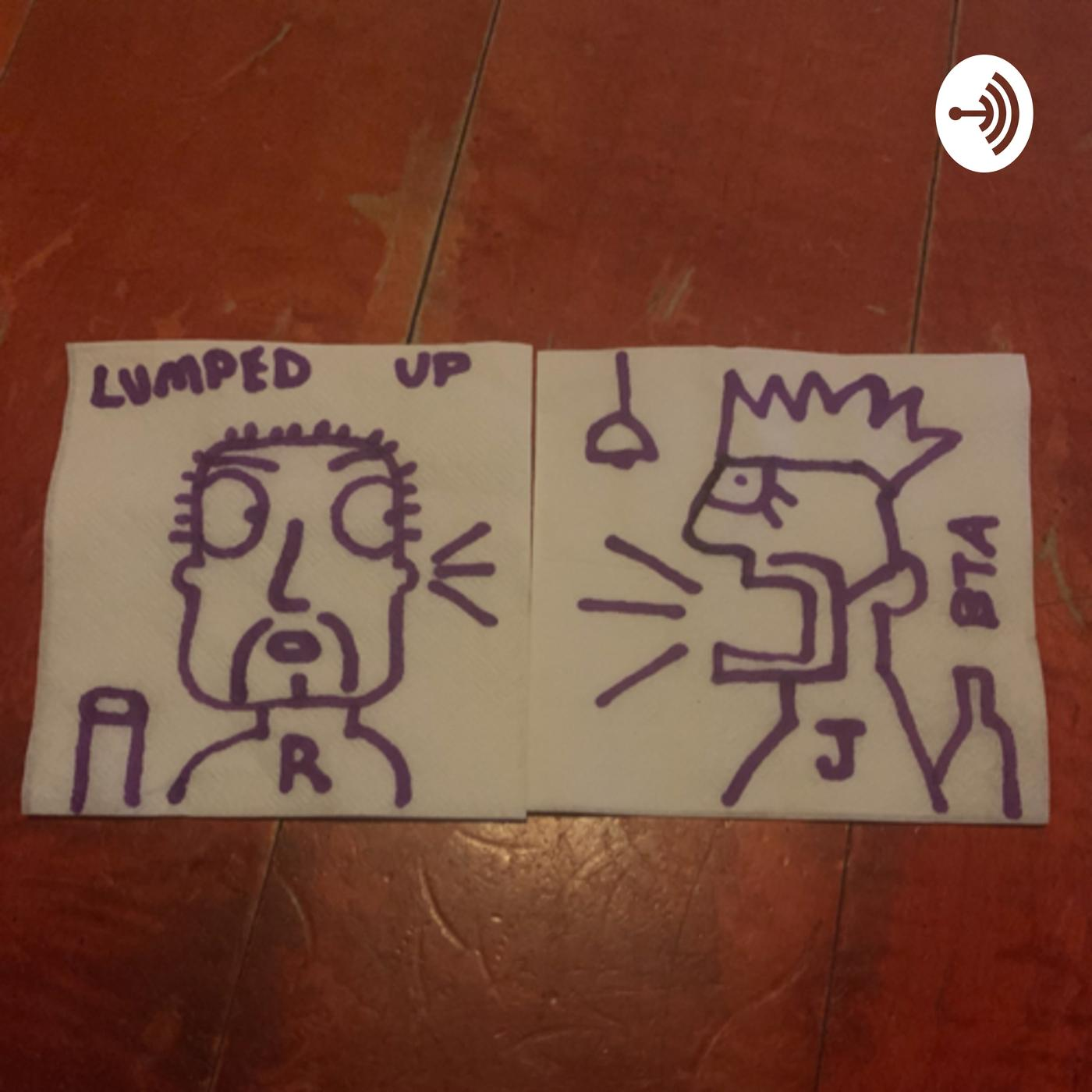 Getting lumped up with Rob Rossi (podcast) - Getting lumped up with