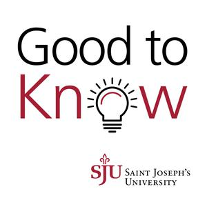 Good to Know: The Saint Joseph's University Experts Podcast
