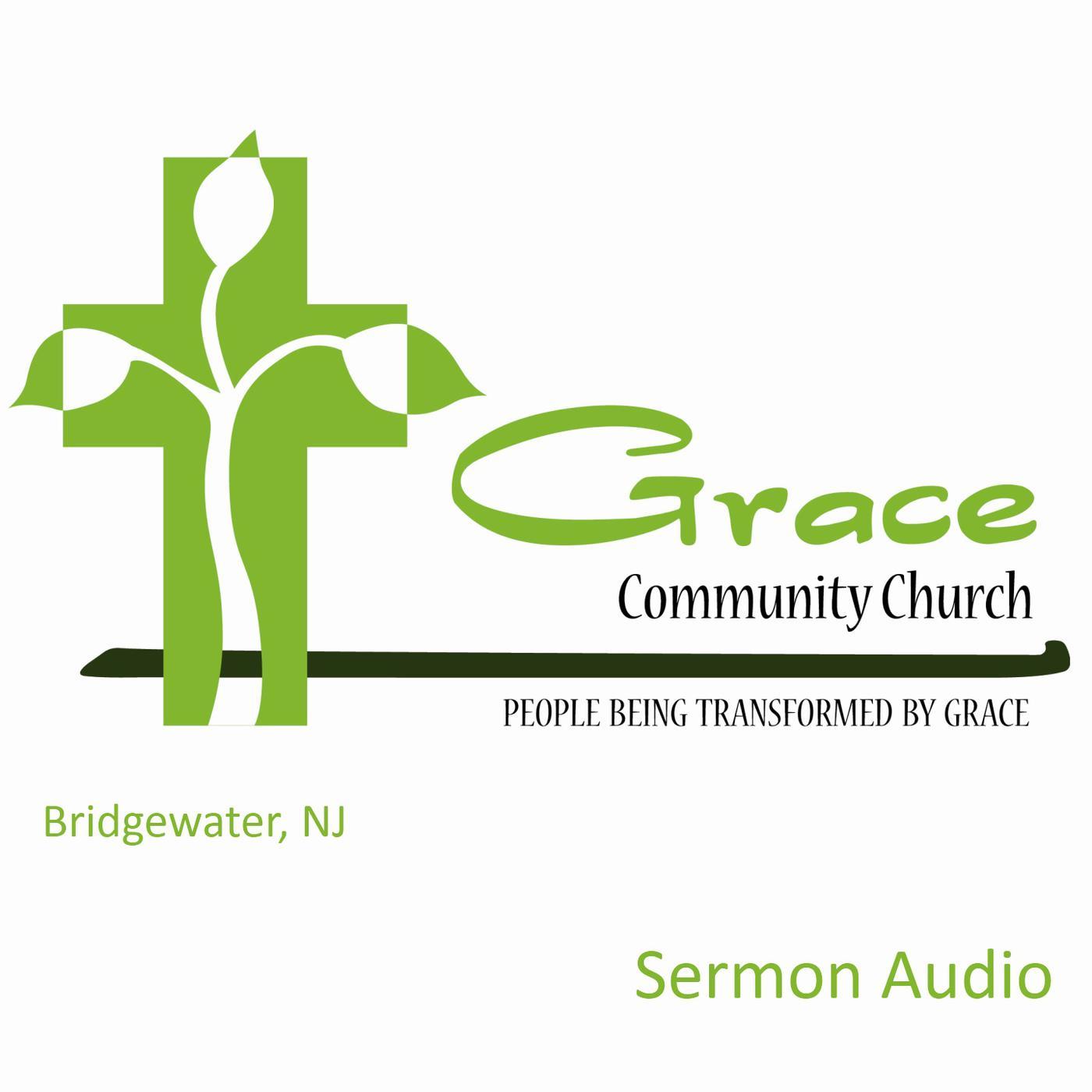 Grace Community Church (Bridgewater, NJ) - Sermon Podcast   Listen Notes