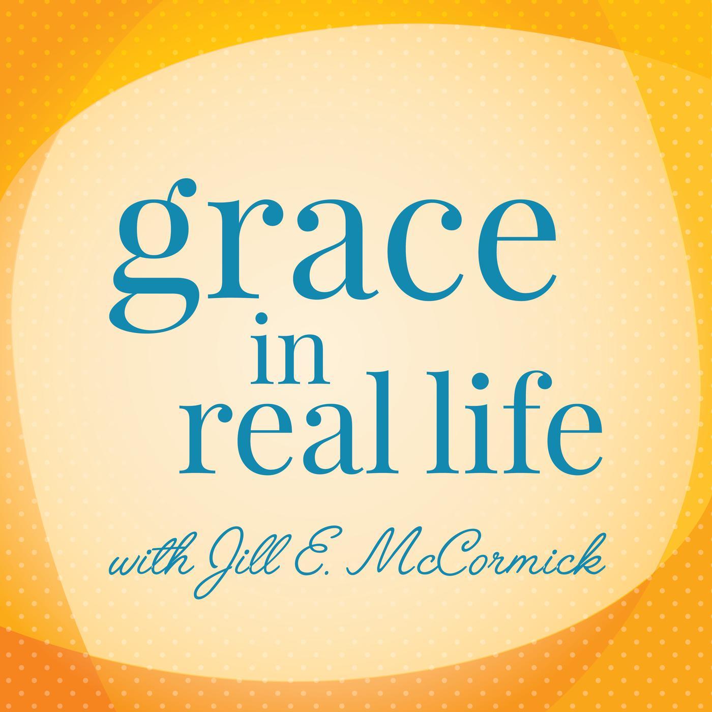 Grace In Real Life podcast - Jill E. McCormick, writer + speaker   Listen  Notes